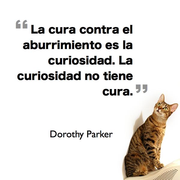 La cura contra el aburrimiento es la curiosidad. La curiosidad no tiene cura.