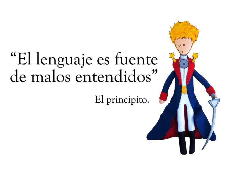 """""""El lenguaje es fuente de malos entendidos"""". El principito"""